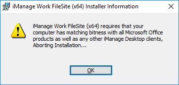 Dialog box: iManage Work FileSite (x64) requires that your computer has matching bitness with all Microsoft Office producs as well as any other iManage Desktop clients, Aborting Installation...